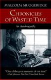 Chronicles of Wasted Time : An Autobiography, Muggeridge, Malcolm, 1573833762
