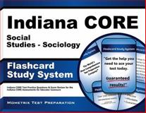 Indiana Core Social Studies - Sociology Flashcard Study System : Indiana CORE Test Practice Questions and Exam Review for the Indiana CORE Assessments for Educator Licensure, Indiana CORE Exam Secrets Test Prep Team, 1630943762