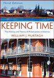 Keeping Time : The History and Theory of Preservation in America, Murtagh, William J., 0471473774