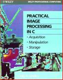 Practical Image Processing in C : Acquisition, Manipulation, Storage, Lindley, Craig A., 0471543772