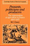 Peasants, Politicians and Producers : The Organisation of Agriculture in France Since 1918, Cleary, Mark C., 0521033772