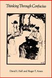 Thinking Through Confucius, Hall, David L. and Ames, Roger T., 0887063772
