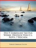 Des P Corenlius Tacitus Werke Deutsch Von C L Roth 7 Bdchen, Publius Cornelius Tacitus, 1148563776