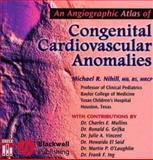 An Angiographic Atlas of Congenital Cardiovascular Anomalies, Nihill, Michael R., 1405103779