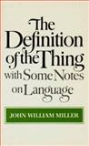 The Definition of the Thing : With Some Notes on Language, Miller, John William, 0393013774