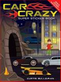 Car Crazy Super Sticker Book, Curtis David Bulleman, 0486483770