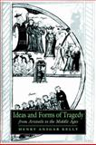 Ideas and Forms of Tragedy from Aristotle to the Middle Ages, Kelly, Henry Ansgar, 0521023777