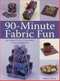 90 Minute Fabric Fun, Terrie Kralik, 0896893774