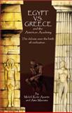 Egypt vs. Greece and the American Academy : The Debate over the Birth of Civilization, Asante, Molefi Kete and Mazama, Ama, 0913543772