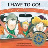 I Have to Go!, Robert Munsch, 0920303773