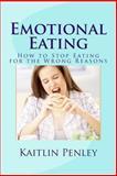Emotional Eating, Kaitlin Penley, 1482563770