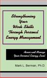 Strengthening Your Work Skills Through Personal Energy Management, Berman, Mark L., 1556053770