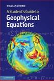 A Student's Guide to Geophysical Equations, Lowrie, William, 0521183774