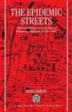 The Epidemic Streets : Infectious Diseases and the Rise of Preventive Medicine, 1856-1900, Hardy, Anne, 0198203772