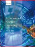Experimental Neutron Scattering, Willis, B. T. M. and Carlile, C. J., 0199673772
