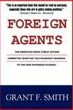 Foreign Agents : The American Israel Public Affairs Committee from the 1963 Fulbright Hearings to the 2005 Espionage Scandal, Smith, Grant F., 0976443775