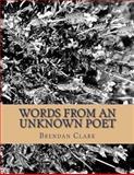 Words from an Unknown Poet, Brendan Clark, 1478203773