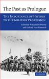 The Past as Prologue : The Importance of History to the Military Profession, , 052185377X