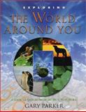 Exploring the World Around You, Gary Parker, 0890513775