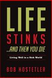 Life Stinks... and Then You Die, Bob Hostetler, 0891123776