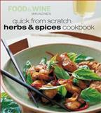 Quick from Scratch Herbs and Spices Cookbook, Food and Wine Magazine Staff, 0916103773
