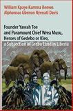 Founder Yawah Toe and Paramount Chief Wrea Musu, Heroes of Gedebo or Kleo, A Subsection of Grebo Land, Liberia, William Kpaye Kamma Reeves, Alphonsus Gbenon Nyenati Davis, 0979953774
