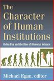 The Character of Human Institutions, Egan, Michael, 141285377X