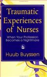 Traumatic Experiences of Nurses : When Your Profession Becomes a Nightmare, Buyssen, Huub, 1853023779
