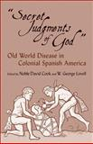 Secret Judgments of God : Old World Disease in Colonial Spanish America, Cook, Noble David and Lovell, W. George, 0806133775