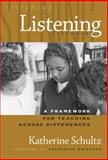 Listening : A Framework for Teaching Across Differences, Schultz, Katherine, 0807743771