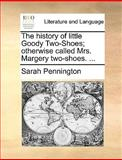The History of Little Goody Two-Shoes; Otherwise Called Mrs Margery Two-Shoes, Sarah Pennington, 1170363776