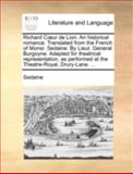 Richard Cur de Lion an Historical Romance Translated from the French of Monsr Sedaine by Lieut General Burgoyne Adapted for Theatrical Represen, Sedaine, 1170433774