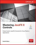 Mastering JavaFX 8 Controls, Ebbers, Hendrik, 0071833773