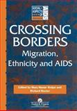 Crossing Borders : Migration, Ethnicity and AIDS, Haour-Knipe, Mary and Rector, Richard, 0748403779