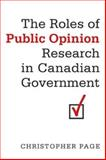 The Roles of Public Opinion Research in Canadian Government, Page, Christopher, 0802093779