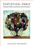 Statistical Panic : Cultural Politics and Poetics of the Emotions, Woodward, Kathleen, 0822343770