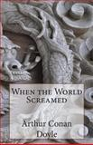 When the World Screamed, Arthur Conan Doyle, 1499133774