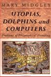 Utopias, Dolphins and Computers, Mary Midgley, 0415133777