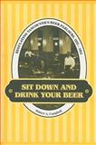 Sit down and Drink Your Beer : Regulating Vancouver's Beer Parlours, 1925-1954, Campbell, Robert A., 0802083773