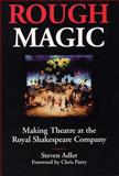 Rough Magic : Making Theatre at the Royal Shakespeare Company, Adler, Steven, 080932377X