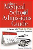 The Medical School Admissions Guide : A Harvard MD's Week-by-Week Admissions Handbook, Miller, Suzanne M., 1936633779