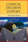 Clinical Decision Support : The Road Ahead, , 0123693772