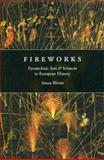 Fireworks : Pyrotechnic Arts and Sciences in European History, Werrett, Simon, 0226893774