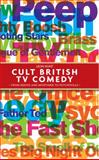 Cult British TV Comedy : From Reeves and Mortimer to Psychoville, Hunt, Leon, 071908377X