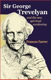 Sir George Trevelyan : And the New Spiritual Awakening, Farrer, Frances, 0863153771