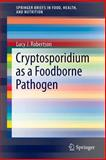 Cryptosporidium As a Foodborne Pathogen, Robertson, Lucy J., 1461493773
