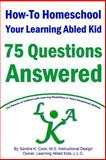 How-To Homeschool Your Learning Abled Kid: 75 Questions Answered, Sandra Cook, 149362377X