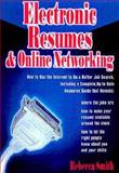 Electronic Resumes and Online Networking : How to Use the Internet to Do a Better Job Search, Including a Complete, Up-to-Date Resource Guide, Smith, Rebecca, 1564143775