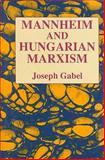 Karl Mannheim and Hungarian Marxism, Gabel, Joseph, 0887383777