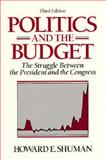 Politics and the Budget : The Struggle Between the President and the Congress, Shuman, Howard E., 0136823785